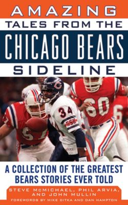 Tales from the Team: Amazing Tales from the Chicago Bears Sideline, Steve Mcmichael, John Mullin, Phil Arvia