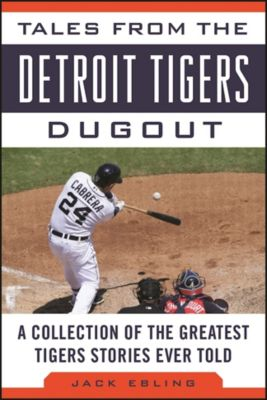 Tales from the Team: Tales from the Detroit Tigers Dugout, Jack Ebling