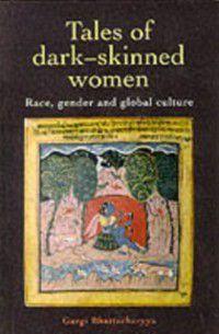 Tales Of Dark Skinned Women, Gargi Bhattacharyya, Gargi Bhattacharyya University of Birmingham.