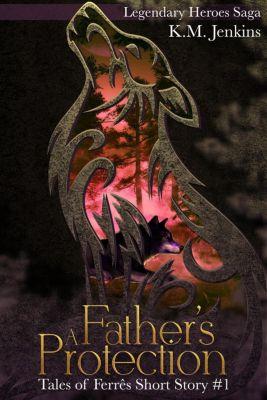 Tales of Ferrês: A Father's Protection (Tales of Ferrês, #1), K.M. Jenkins