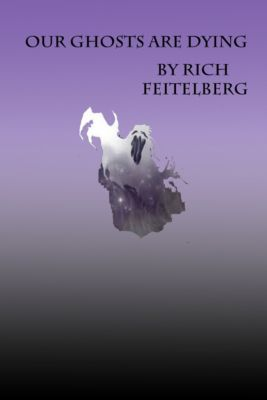 Tales of Marngol: Some of Our Ghosts are Dying, Rich Feitelberg