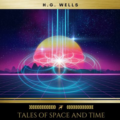 Tales of Space and Time, H.G. Wells