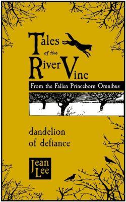 Tales of the River Vine: Tales of the River Vine: Dandelion of Defiance, Jean Lee