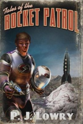 Tales Of The Rocket Patrol, P.J. Lowry