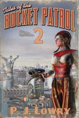 Tales Of The Rocket Patrol 2, P.J. Lowry