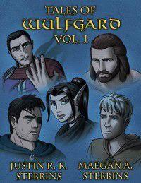 Tales of Wulfgard, Volume 1, Justin R. Stebbins, Maegan A. Stebbins