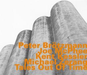 Tales Out Of Time, Brötzmann, Mcphee, Kessler, Zerang