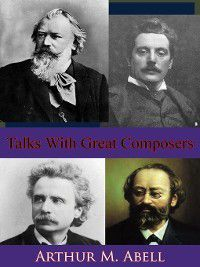 Talks With Great Composers, Arthur M. Abell