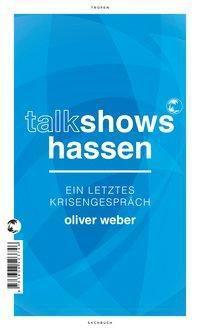 Talkshows hassen - Oliver Weber |