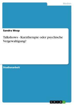 Talkshows - Kurztherapie oder psychische Vergewaltigung?, Sandra Wesp