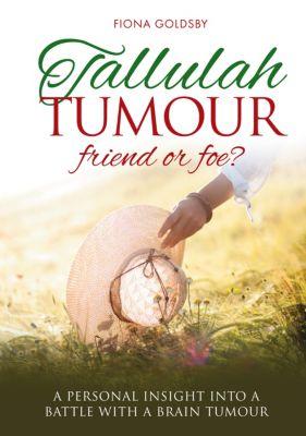 Tallulah Tumour: Friend or Foe?, Fiona Goldsby