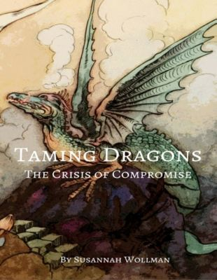 Taming Dragons : The Crisis of Compromise, Susannah Wollman