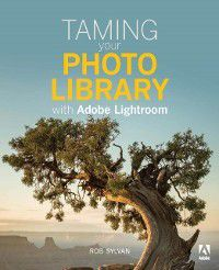 Taming your Photo Library with Adobe Lightroom, Rob Sylvan