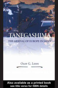Tanegashima - The Arrival of Europe in Japan, Olof G. Lidin