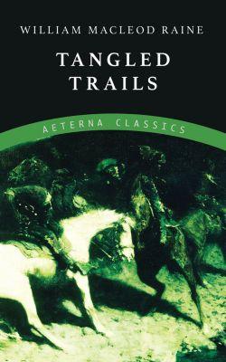 Tangled Trails, William MacLeod Raine
