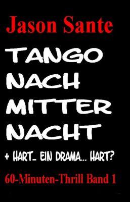 Tango nach Mitternacht + HART 60-Minuten-Thrill Band 1, Jason Sante