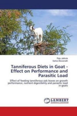 Tanniferous Diets in Goat - Effect on Performance and Parasitic Load, Raju Jakkula, Sahoo Biswanath