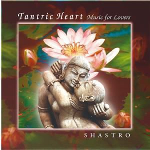 Tantric Heart-Music For Lovers, Shastro