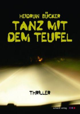 Tanz mit dem Teufel: Thriller, Heidrun Bücker
