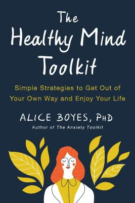 TarcherPerigee: The Healthy Mind Toolkit, Alice Boyes