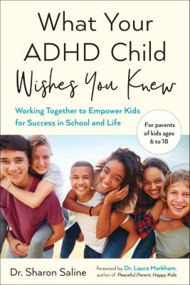 TarcherPerigee: What Your ADHD Child Wishes You Knew, Sharon Saline
