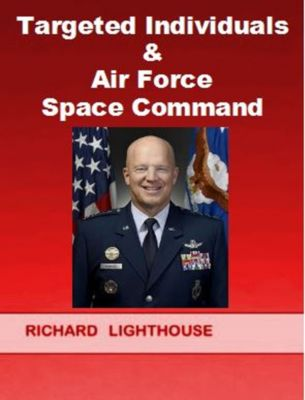 Targeted Individuals & Air Force Space Command, Richard Lighthouse