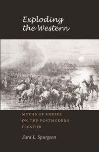 Tarleton State University Southwestern Studies in the Humanities: Exploding the Western, Sara L. Spurgeon