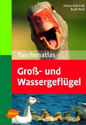 Taschenatlas Groß- und Wassergeflügel, Horst Schmidt, Rudi Proll