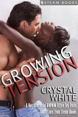 Tatiana and Foster: Growing Tension - A Hot Interracial BWWM Office Sex Erotic Short Story from Steam Books, Crystal White, Steam Books