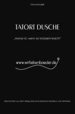 Tatort Dusche - Thomas Huber  