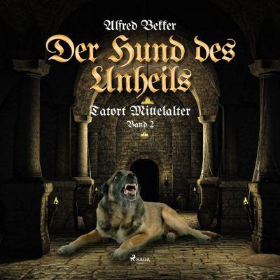 Tatort Mittelalter: Der Hund des Unheils - Tatort Mittelalter, Band 2 (Ungekürzt), Alfred Bekker