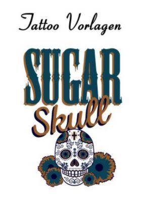 Tattoo Vorlagen - Sugar Skulls - Totenköpfe - Daniel Boger pdf epub