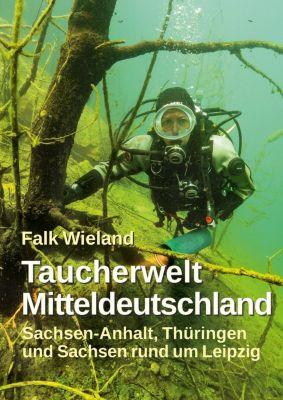 Taucherwelt Mitteldeutschland - Falk Wieland pdf epub
