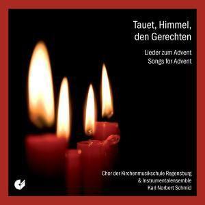 Tauet, Himmel, den Gerechten (Lieder zum Advent), Chor U.Instr.Ens.Regensburg