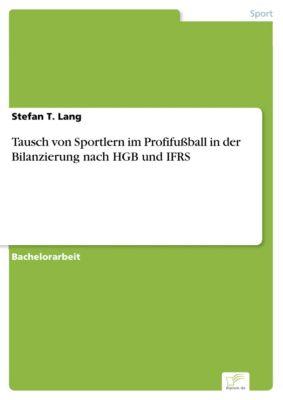 Tausch von Sportlern im Profifußball in der Bilanzierung nach HGB und IFRS, Stefan T. Lang