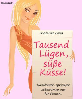 Tausend Lügen, süße Küsse! Turbulenter, spritziger Liebesroman nur für Frauen..., Angeline Bauer, Friederike Costa