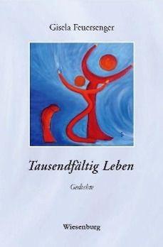 Tausendfältig Leben - Gisela Feuersenger |