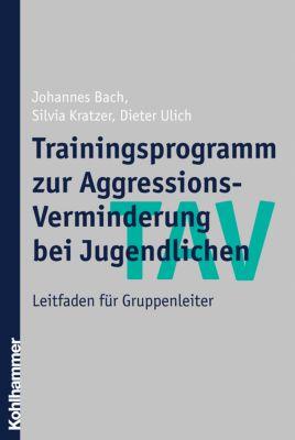 TAV - Trainingsprogramm zur Aggressions-Verminderung bei Jugendlichen, Leitfaden für Gruppenleiter, Johannes Bach, Silvia Kratzer, Dieter Ulich