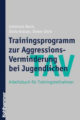 TAV - Trainingsprogramm zur Aggressions-Verminderung bei Jugendlichen, Arbeitsbuch für Trainingsteilnehmer, Johannes Bach, Silvia Kratzer, Dieter Ulich