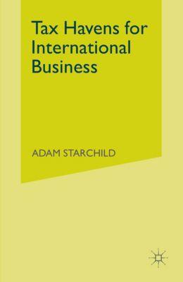 Tax Havens for International Business, Adam Starchild
