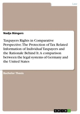Taxpayers Rights in Comparative Perspective. The Protection of Tax Related Information of Individual Taxpayers and the Rationale Behind It. A comparison between the legal systems of Germany and the United States, Nadja Büngers