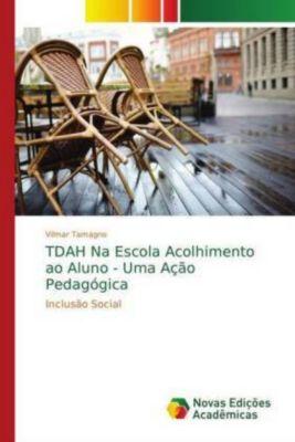 TDAH Na Escola Acolhimento ao Aluno - Uma Ação Pedagógica, Vilmar Tamagno