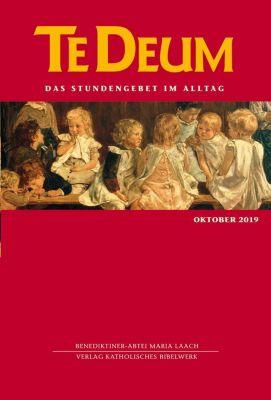 Te Deum, Das Stundengebet im Alltag: Ausg.10/2019 Oktober 2019