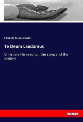 Te Deum Laudamus, Elizabeth Rundle Charles