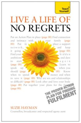 Teach Yourself: Live a Life of No Regrets: Teach Yourself eBook ePub - The proven action plan for finding fulfilment, Suzie Hayman