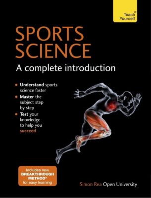 Teach Yourself: Sports Science: A Complete Introduction: Teach Yourself, Simon Rea