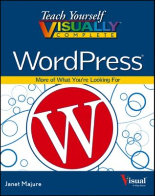 Teach Yourself VISUALLY (Tech): Teach Yourself VISUALLY Complete WordPress, Janet Majure