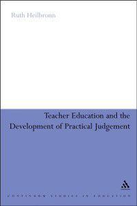 Teacher Education and the Development of Practical Judgement, Ruth Heilbronn