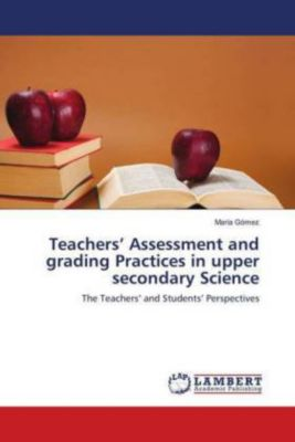 Teachers' Assessment and grading Practices in upper secondary Science, María Gómez