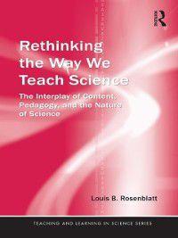 Teaching and Learning in Science Series: Rethinking the Way We Teach Science, Louis Rosenblatt